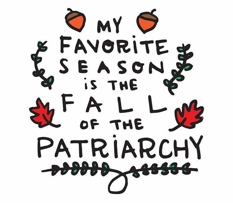 my favourite season is the fall of patriarchy