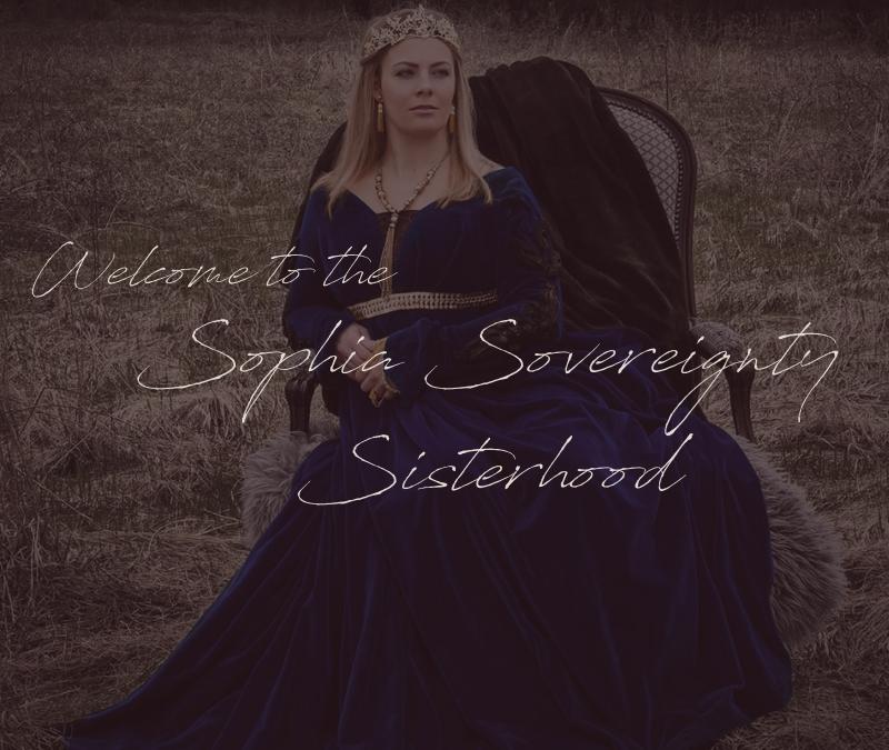 welcome to the Sophia Sovereignty Sisterhood